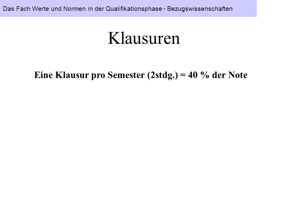 Klausuren Eine Klausur pro Semester (2stdg.) = 40 % der Note