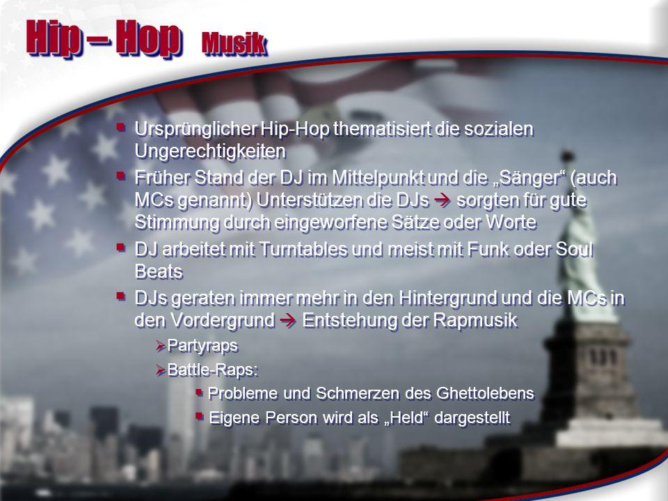 Hip – Hop MusikUrsprünglicher Hip-Hop thematisiert die sozialen Ungerechtigkeiten.
