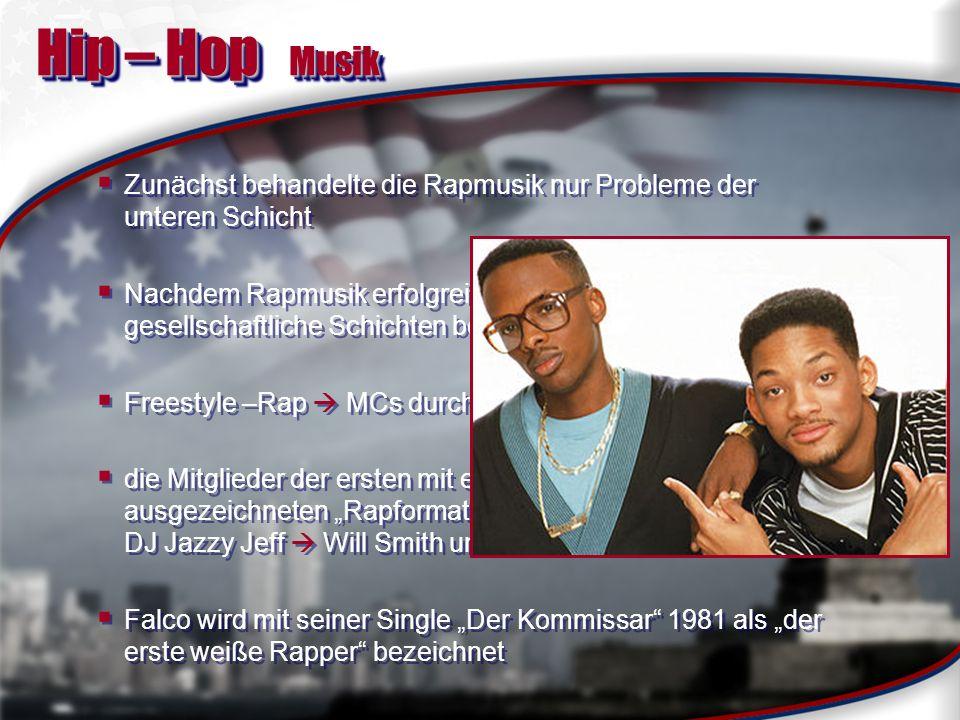 Hip – Hop Musik Zunächst behandelte die Rapmusik nur Probleme der unteren Schicht.