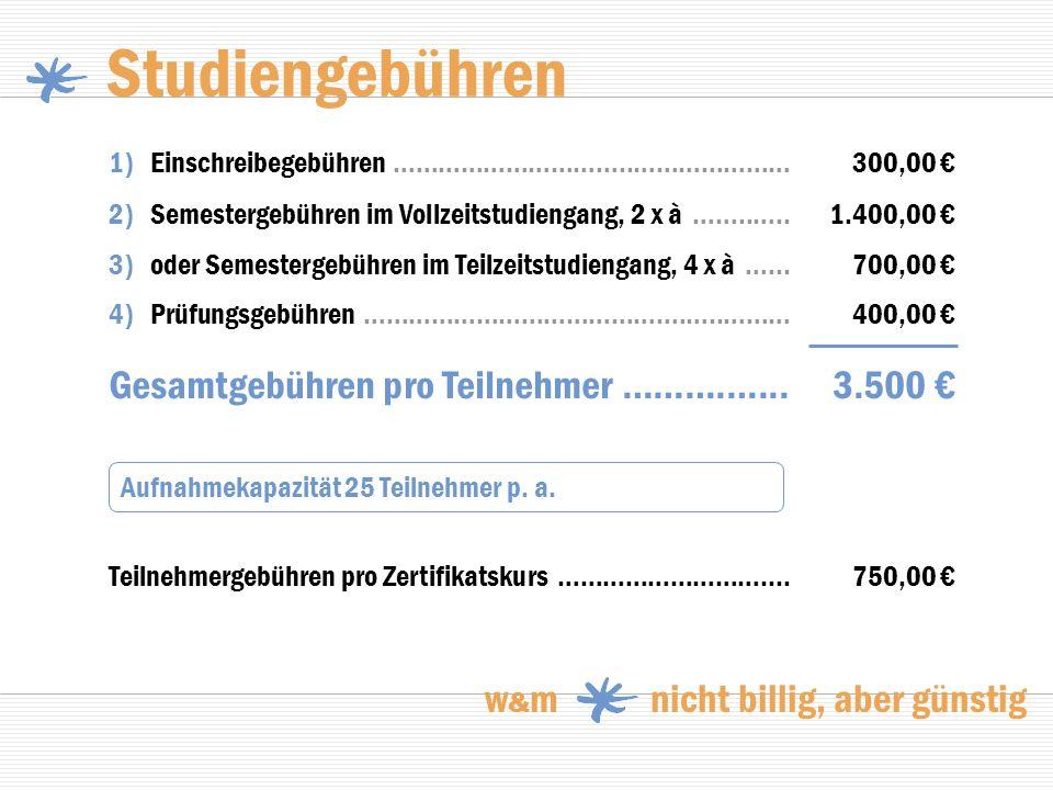 Studiengebühren Gesamtgebühren pro Teilnehmer ……….…... 3.500 €