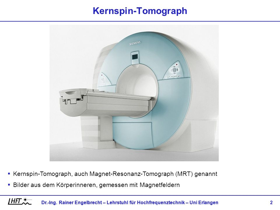 Kernspin-Tomograph Kernspin-Tomograph, auch Magnet-Resonanz-Tomograph (MRT) genannt.