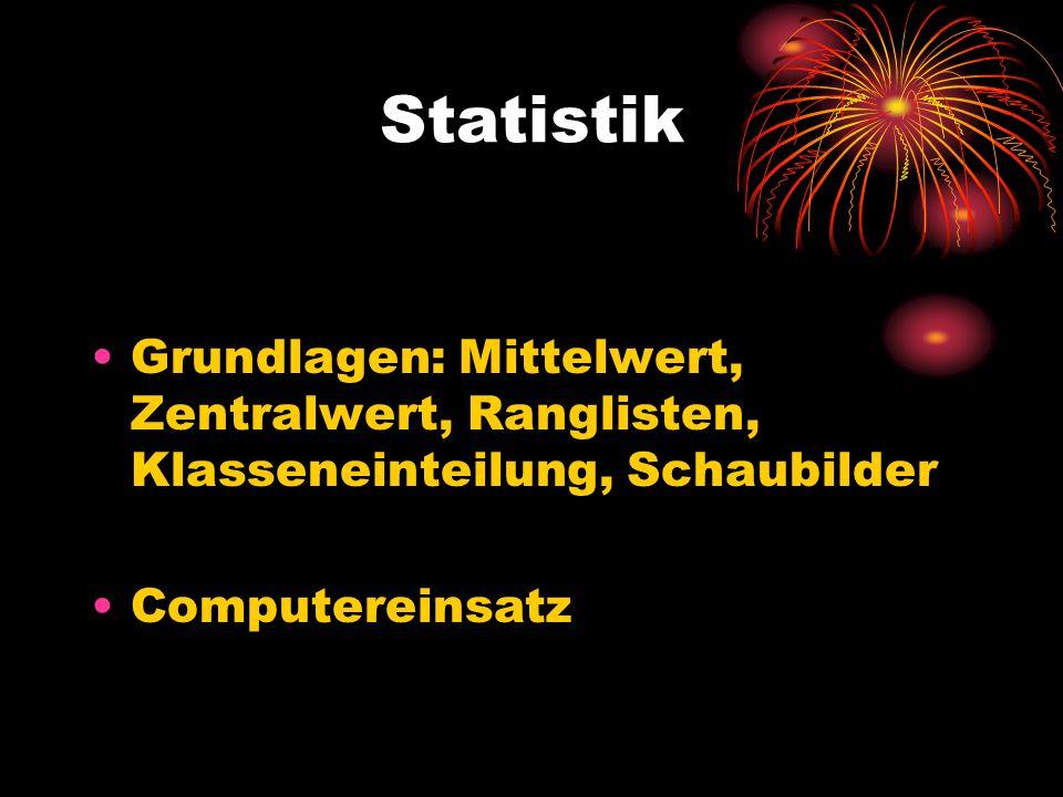 Statistik Grundlagen: Mittelwert, Zentralwert, Ranglisten, Klasseneinteilung, Schaubilder.