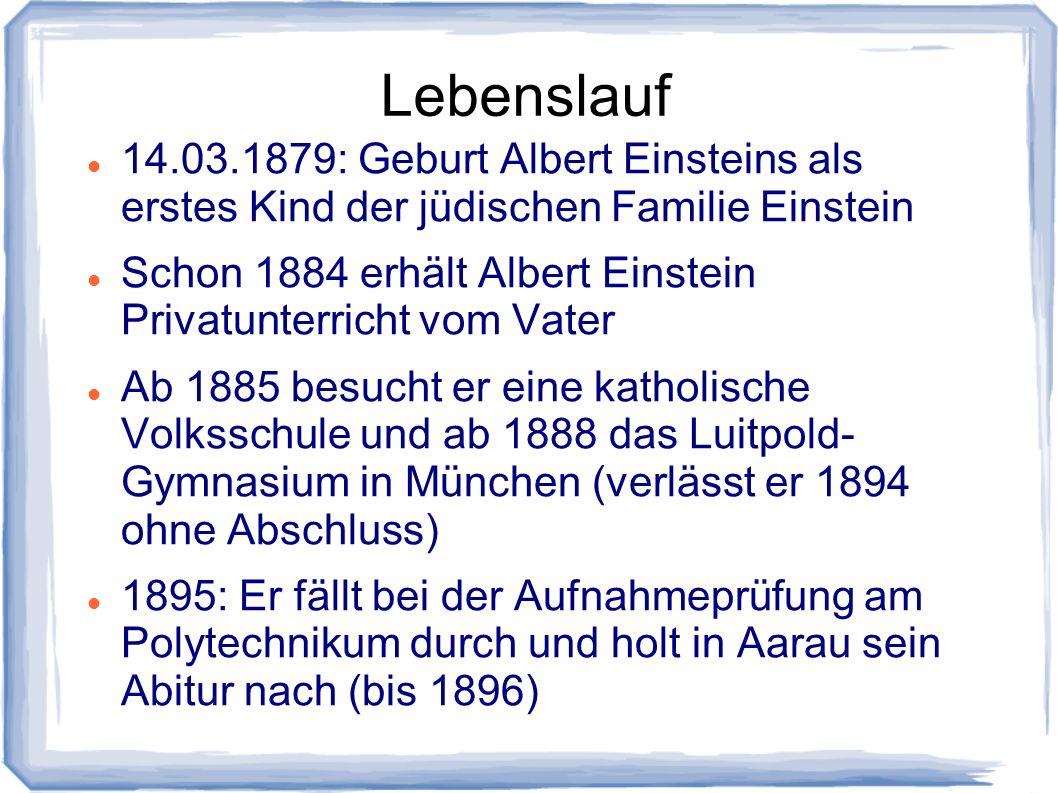 Lebenslauf14.03.1879: Geburt Albert Einsteins als erstes Kind der jüdischen Familie Einstein.