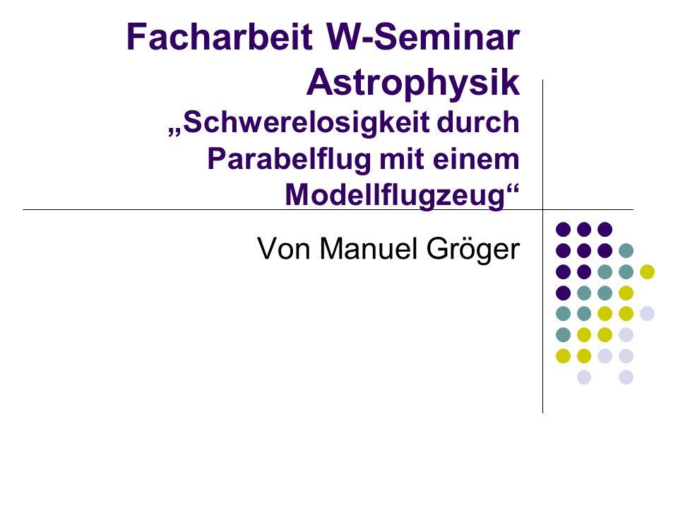 """Facharbeit W-Seminar Astrophysik """"Schwerelosigkeit durch Parabelflug mit einem Modellflugzeug"""
