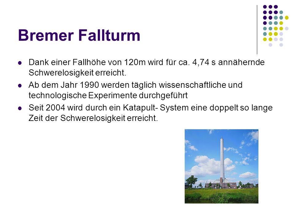 Bremer Fallturm Dank einer Fallhöhe von 120m wird für ca. 4,74 s annähernde Schwerelosigkeit erreicht.