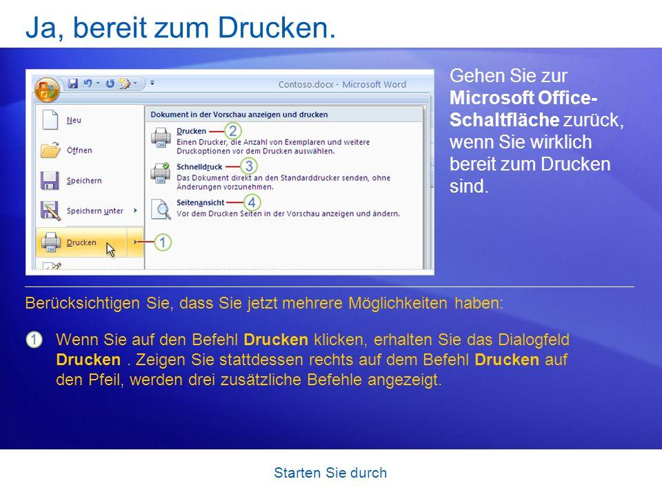 Ja, bereit zum Drucken. Gehen Sie zur Microsoft Office- Schaltfläche zurück, wenn Sie wirklich bereit zum Drucken sind.