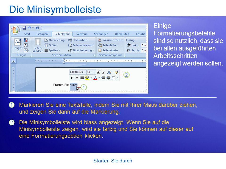 Die Minisymbolleiste Einige Formatierungsbefehle sind so nützlich, dass sie bei allen ausgeführten Arbeitsschritten angezeigt werden sollen.