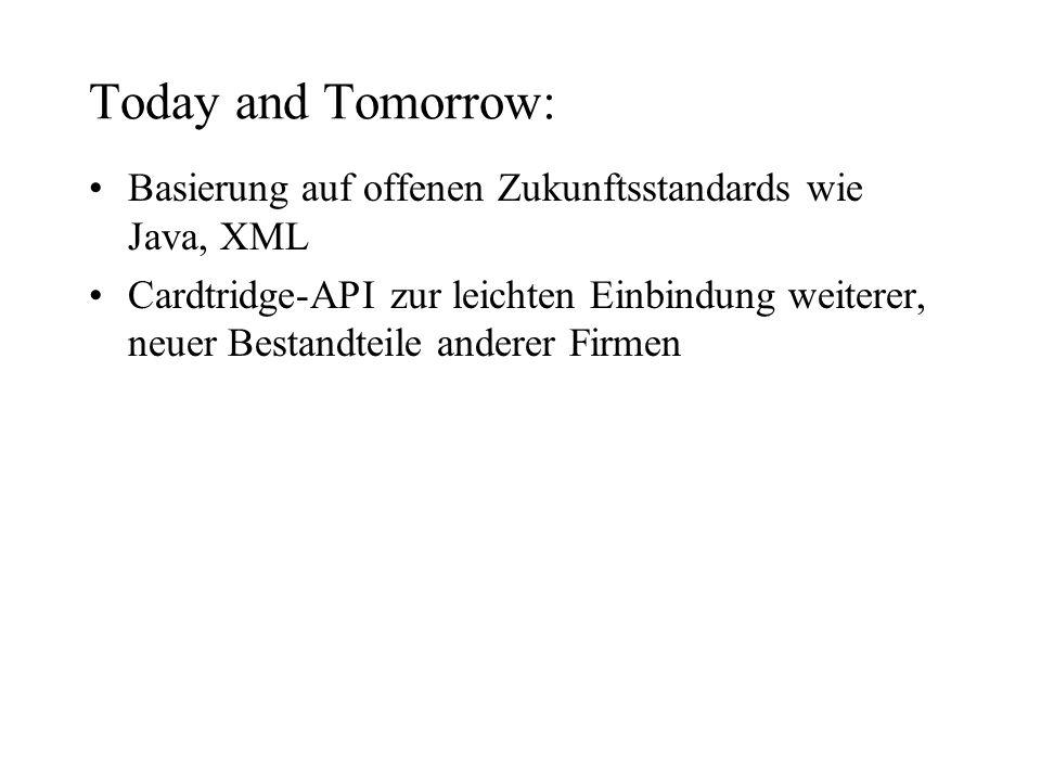 Today and Tomorrow:Basierung auf offenen Zukunftsstandards wie Java, XML.