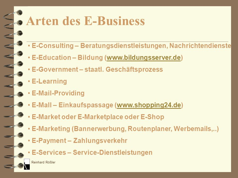 Arten des E-Business E-Consulting – Beratungsdienstleistungen, Nachrichtendienste. E-Education – Bildung (www.bildungsserver.de)