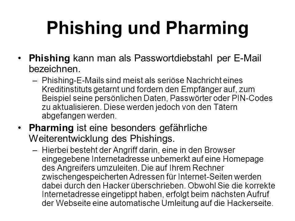 Phishing und Pharming Phishing kann man als Passwortdiebstahl per E-Mail bezeichnen.