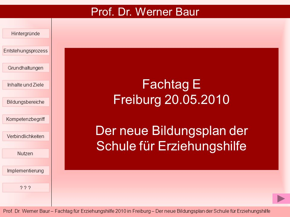 Prof. Dr. Werner Baur Hintergründe. Entstehungsprozess. Fachtag E Freiburg 20.05.2010 Der neue Bildungsplan der Schule für Erziehungshilfe.