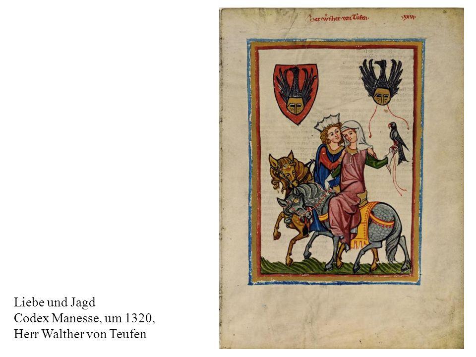 Liebe und Jagd Codex Manesse, um 1320, Herr Walther von Teufen