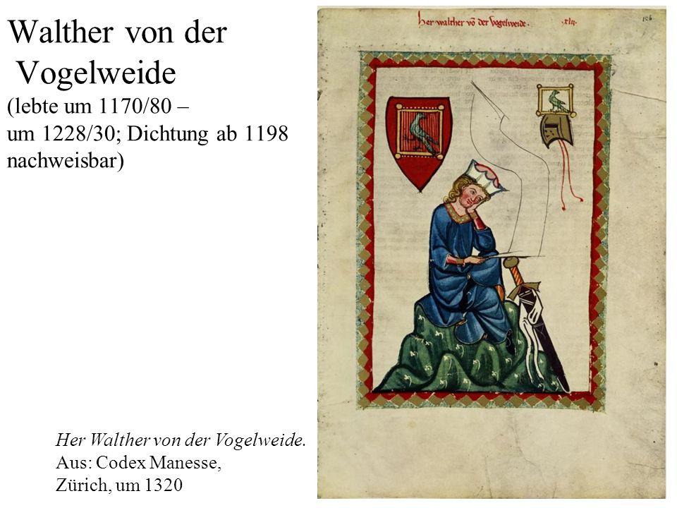 Walther von der Vogelweide (lebte um 1170/80 – um 1228/30; Dichtung ab 1198 nachweisbar)