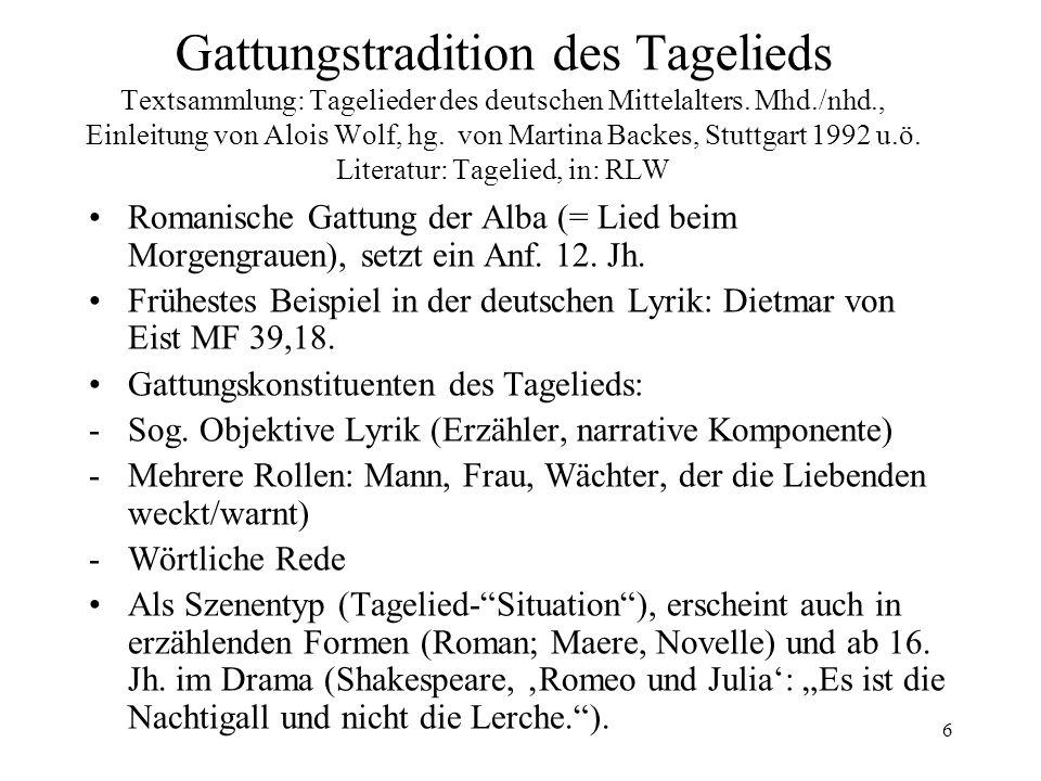 Gattungstradition des Tagelieds Textsammlung: Tagelieder des deutschen Mittelalters. Mhd./nhd., Einleitung von Alois Wolf, hg. von Martina Backes, Stuttgart 1992 u.ö. Literatur: Tagelied, in: RLW