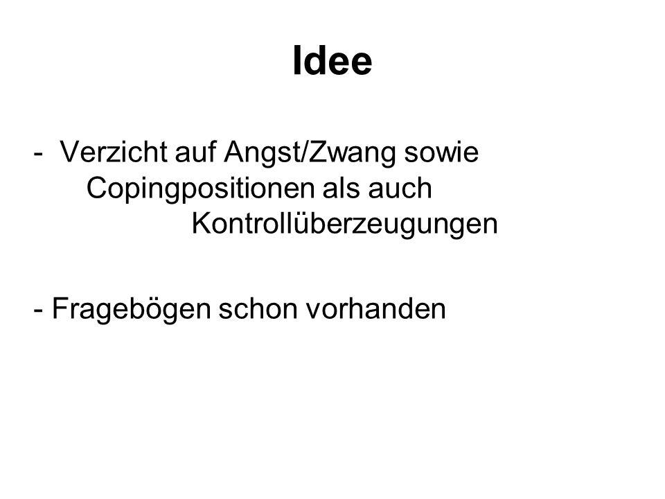 Idee - Verzicht auf Angst/Zwang sowie Copingpositionen als auch Kontrollüberzeugungen.