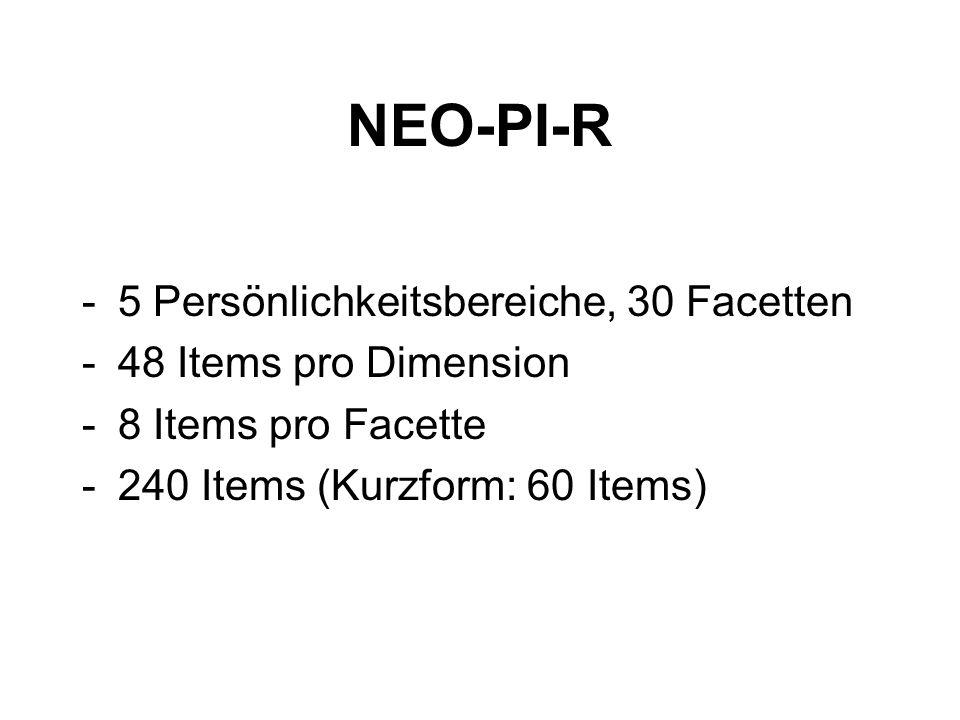 NEO-PI-R 5 Persönlichkeitsbereiche, 30 Facetten 48 Items pro Dimension