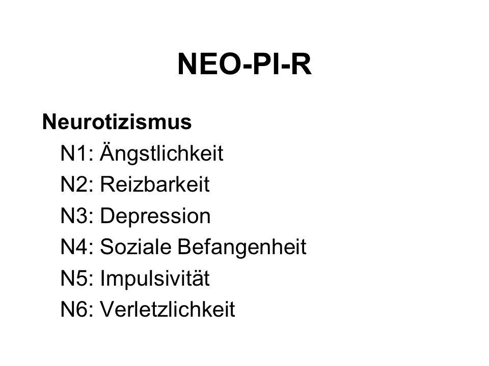 NEO-PI-R Neurotizismus N1: Ängstlichkeit N2: Reizbarkeit
