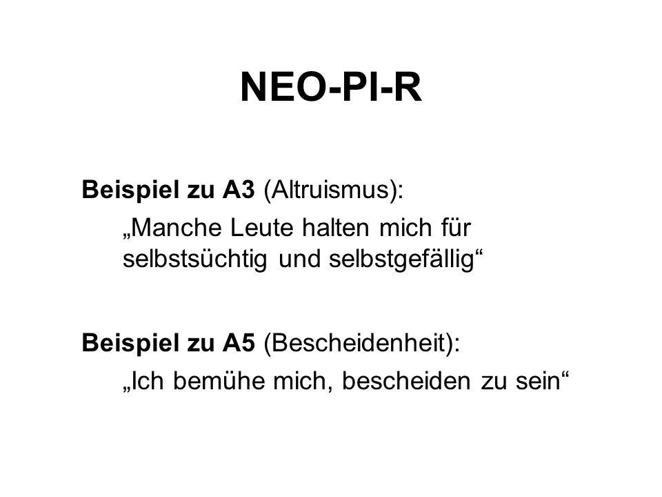 NEO-PI-R Beispiel zu A3 (Altruismus): Beispiel zu A5 (Bescheidenheit):