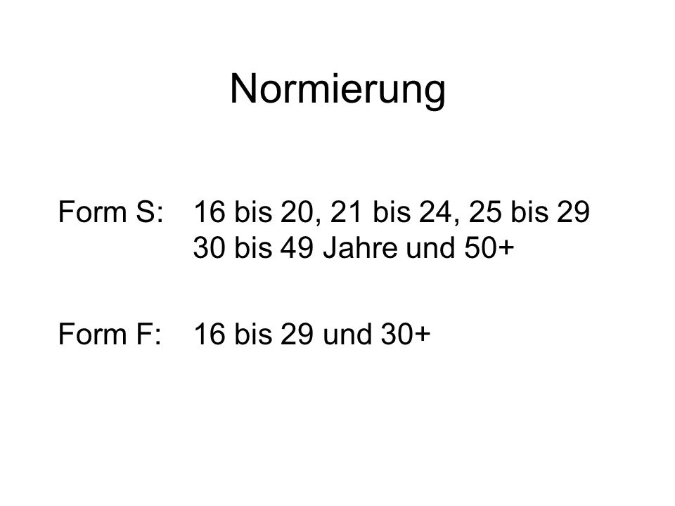 Normierung Form S: 16 bis 20, 21 bis 24, 25 bis 29 30 bis 49 Jahre und 50+ Form F: 16 bis 29 und 30+