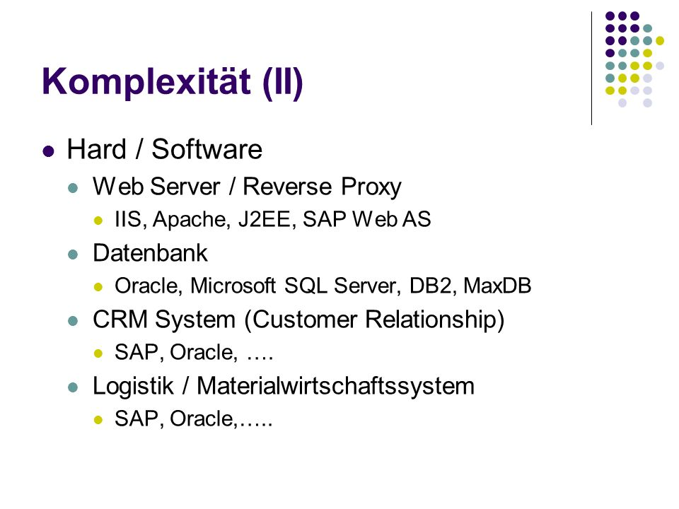 Komplexität (II) Hard / Software Web Server / Reverse Proxy Datenbank