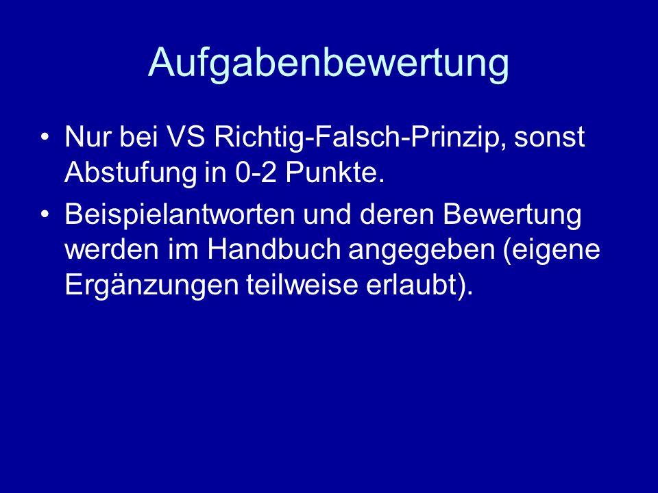 Aufgabenbewertung Nur bei VS Richtig-Falsch-Prinzip, sonst Abstufung in 0-2 Punkte.