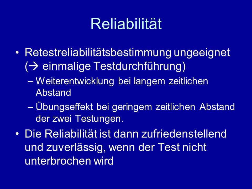 ReliabilitätRetestreliabilitätsbestimmung ungeeignet ( einmalige Testdurchführung) Weiterentwicklung bei langem zeitlichen Abstand.