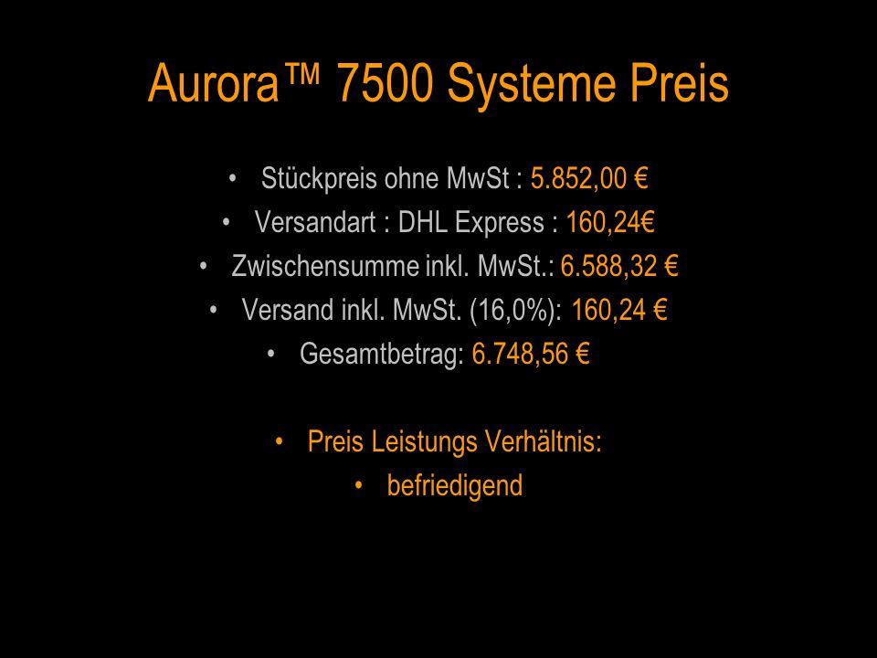 Aurora™ 7500 Systeme Preis Stückpreis ohne MwSt : 5.852,00 €