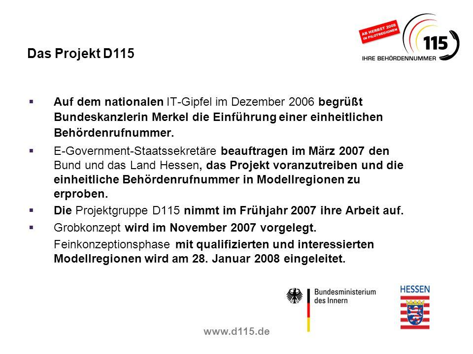 Das Projekt D115 Auf dem nationalen IT-Gipfel im Dezember 2006 begrüßt Bundeskanzlerin Merkel die Einführung einer einheitlichen Behördenrufnummer.