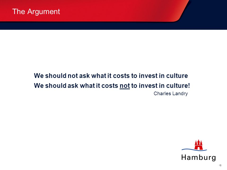 The Argument We should not ask what it costs to invest in culture
