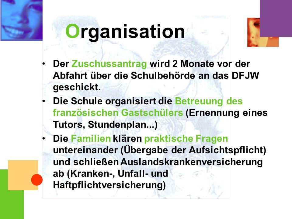 OrganisationDer Zuschussantrag wird 2 Monate vor der Abfahrt über die Schulbehörde an das DFJW geschickt.