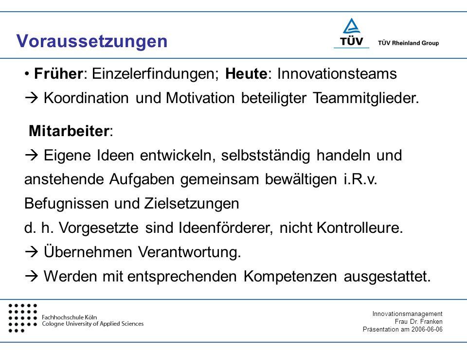 Voraussetzungen Früher: Einzelerfindungen; Heute: Innovationsteams  Koordination und Motivation beteiligter Teammitglieder.
