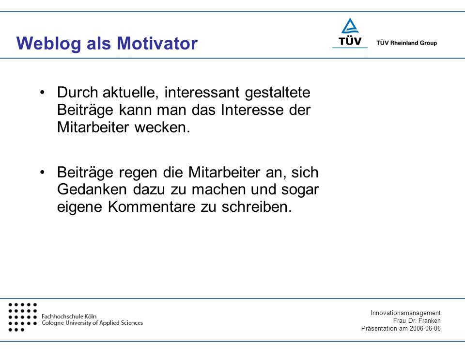 Weblog als MotivatorDurch aktuelle, interessant gestaltete Beiträge kann man das Interesse der Mitarbeiter wecken.