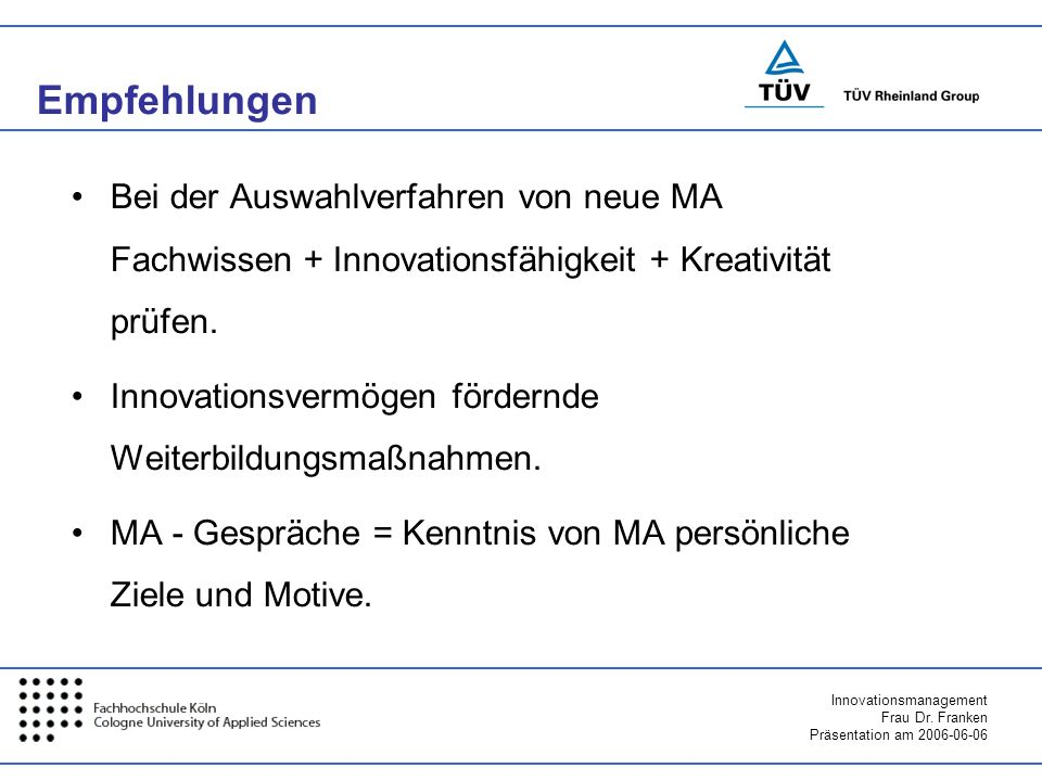 Empfehlungen Bei der Auswahlverfahren von neue MA Fachwissen + Innovationsfähigkeit + Kreativität prüfen.