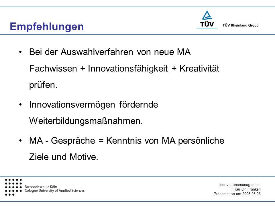 EmpfehlungenBei der Auswahlverfahren von neue MA Fachwissen + Innovationsfähigkeit + Kreativität prüfen.