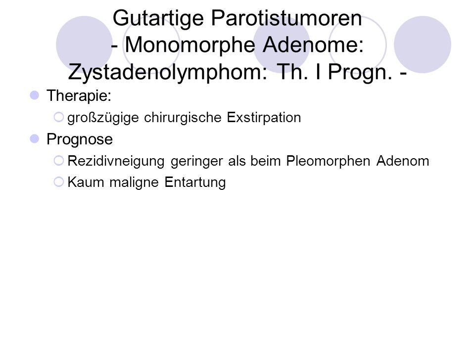 Gutartige Parotistumoren - Monomorphe Adenome: Zystadenolymphom: Th