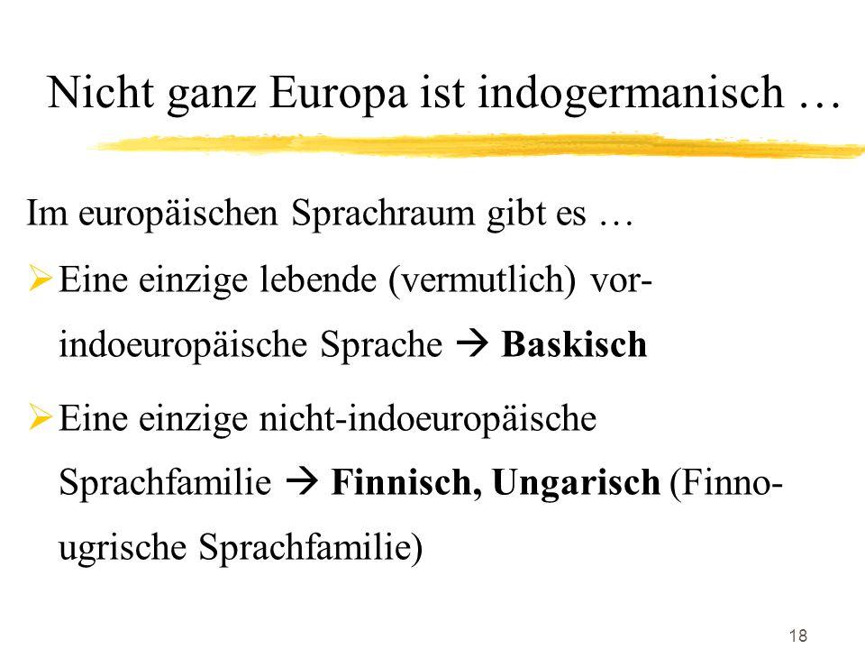 Nicht ganz Europa ist indogermanisch …