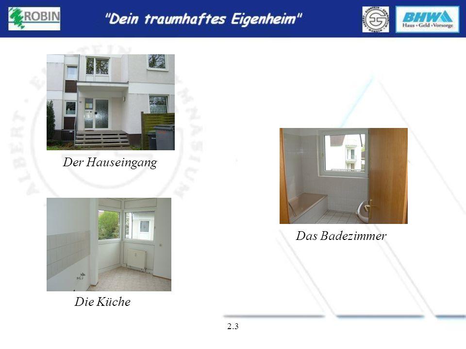 Der Hauseingang Das Badezimmer Die Küche 2.3