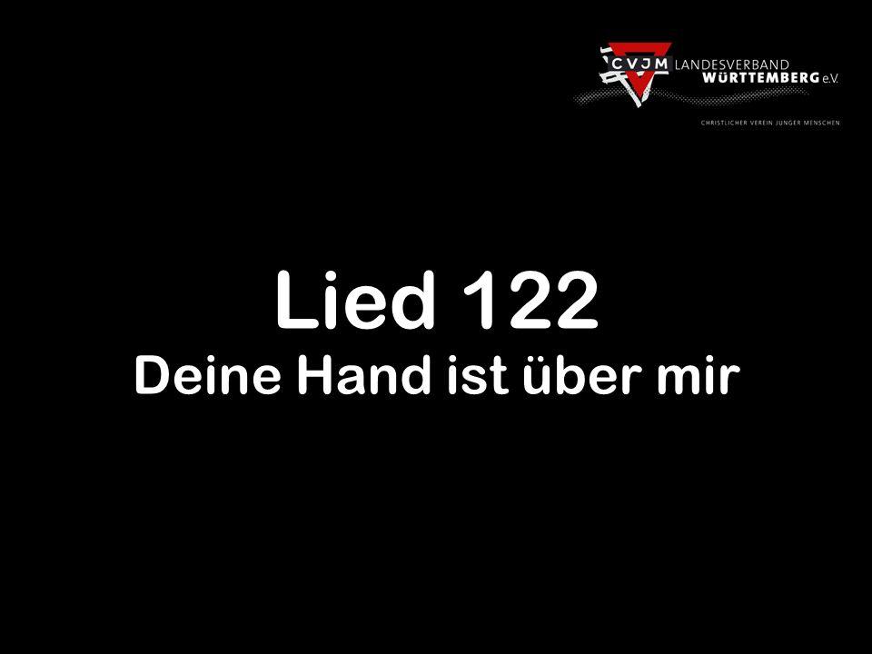 Lied 122 Deine Hand ist über mir