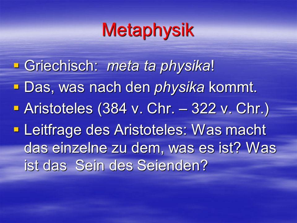 Metaphysik Griechisch: meta ta physika!