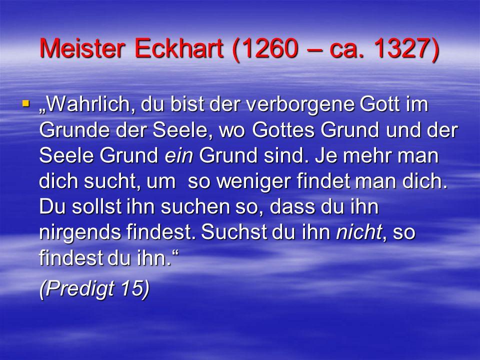Meister Eckhart (1260 – ca. 1327)