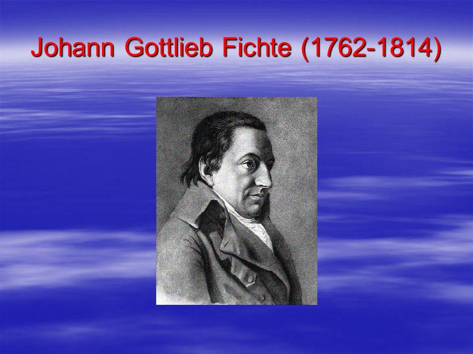 Johann Gottlieb Fichte (1762-1814)