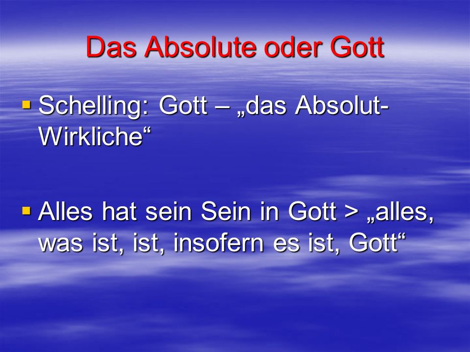 """Das Absolute oder Gott Schelling: Gott – """"das Absolut-Wirkliche"""
