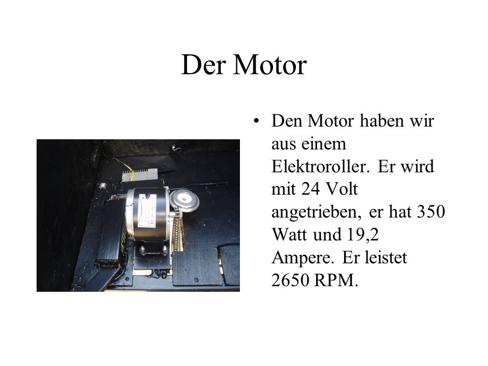 Der Motor Den Motor haben wir aus einem Elektroroller.