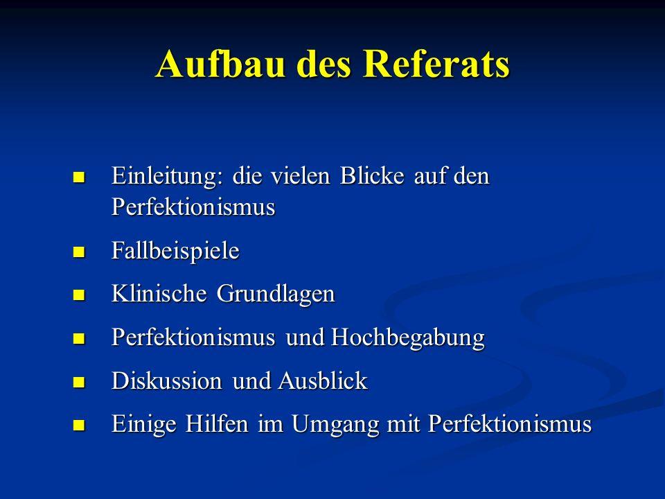 Aufbau des Referats Einleitung: die vielen Blicke auf den Perfektionismus. Fallbeispiele. Klinische Grundlagen.