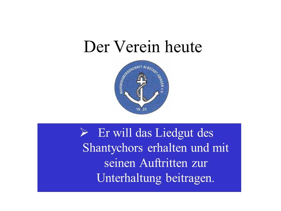 Der Verein heuteEr will das Liedgut des Shantychors erhalten und mit seinen Auftritten zur Unterhaltung beitragen.