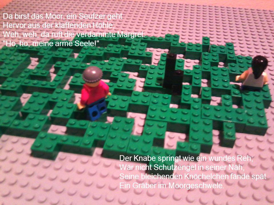 Da birst das Moor, ein Seufzer geht Hervor aus der klaffenden Höhle; Weh, weh, da ruft die verdammte Margret: Ho, ho, meine arme Seele!