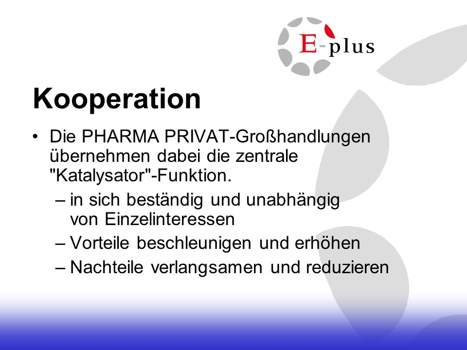 Kooperation Die PHARMA PRIVAT-Großhandlungen übernehmen dabei die zentrale Katalysator -Funktion.