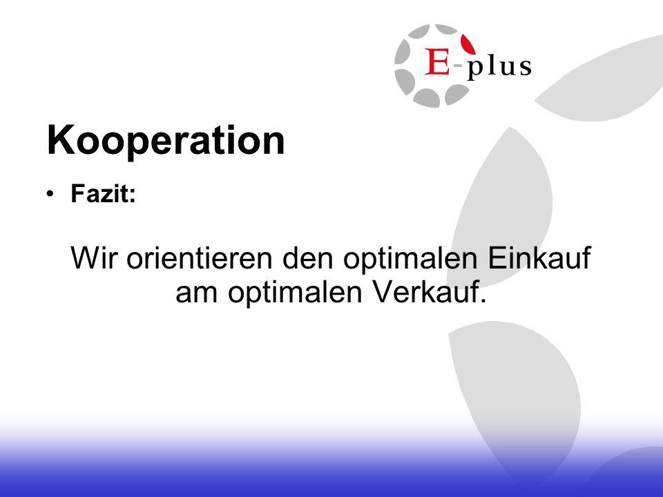 Kooperation Fazit: Wir orientieren den optimalen Einkauf am optimalen Verkauf.