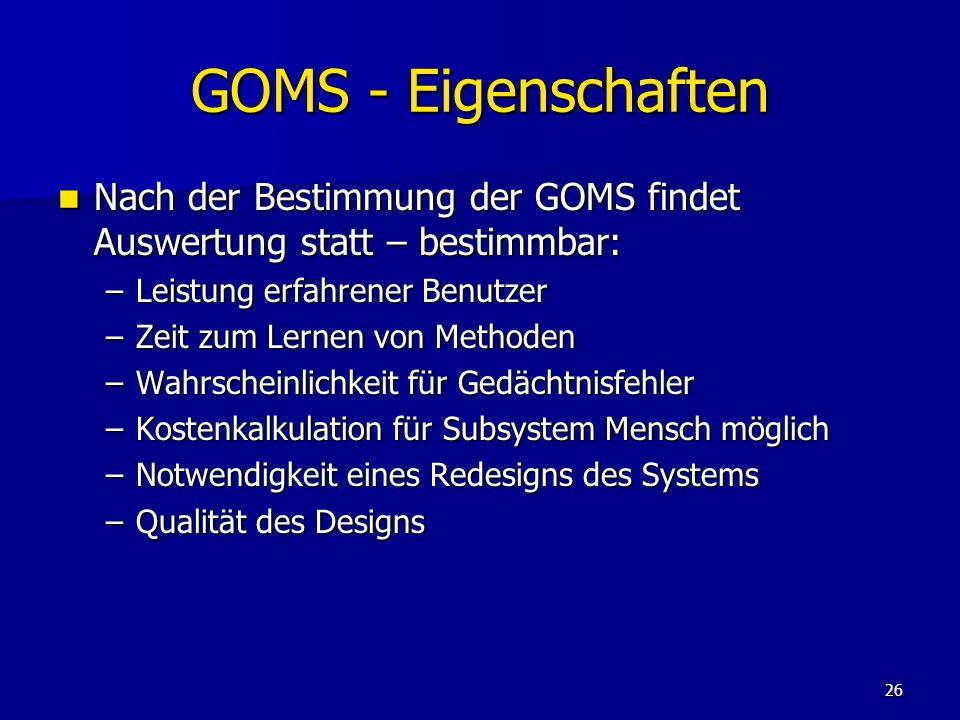 GOMS - Eigenschaften Nach der Bestimmung der GOMS findet Auswertung statt – bestimmbar: Leistung erfahrener Benutzer.