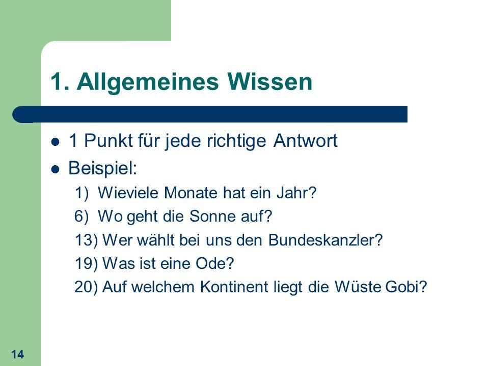 1. Allgemeines Wissen 1 Punkt für jede richtige Antwort Beispiel: